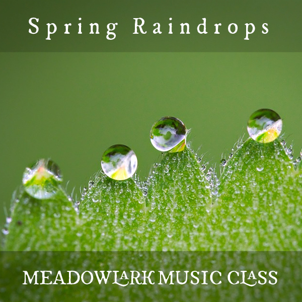 New Meadowlark Music Class Album – Spring Raindrops | Deep